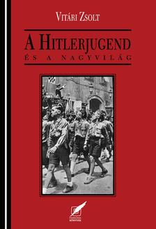 Vitári Zsolt - A Hitlerjugend és a nagyvilág