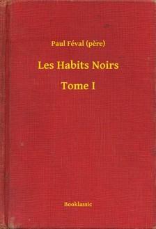 PAUL FÉVAL - Les Habits Noirs - Tome I [eKönyv: epub, mobi]