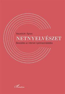 Veszelszki Ágnes szerk. - Netnyelvészet - Bevezetés az internet nyelvhasználatába