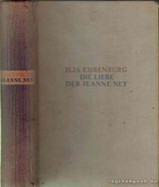 Ehrenburg, Ilja - Die liebe der Jeanne Ney [antikvár]