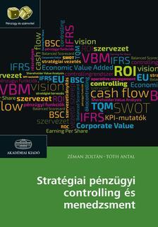 Zéman Zoltán, Tóth Antal - Stratégiai pénzügyi controlling és menedzsment