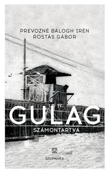 Prevozné Balogh Irén - Rostás Gábor - Gulag. Számontartva
