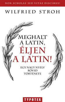 Wilfried Stroh - Meghalt a latin, éljen a latin!