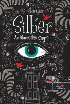 Kerstin Gier - Silber - Az álmok első könyve (Silber 1.) - KEMÉNY BORÍTÓS