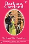 Barbara Cartland - The Prince Who Wanted Love [eKönyv: epub, mobi]