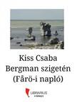 KISS CSABA - Bergman szigetén (Farö-i napló) [eKönyv: epub,  mobi]