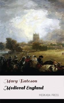 Bateson Mary - Medieval England [eKönyv: epub, mobi]