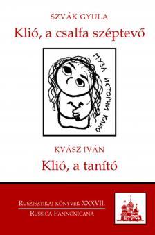 SZVÁK GYULA-KVÁSZ IVÁN - Klió, a csalfa széptevő - Klió, a tanító