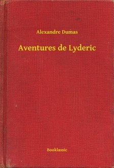 Alexandre DUMAS - Aventures de Lyderic [eKönyv: epub, mobi]