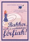 Leitner Olga - Bakker - azok a csodddálatos férfiak [eKönyv: epub, mobi]<!--span style='font-size:10px;'>(G)</span-->