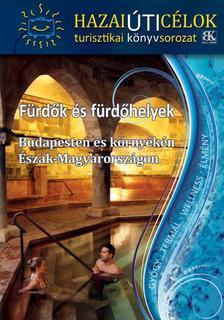 - Fürdők és fürdőhelyek Budapesten és környékén - Észak-Magyarországon
