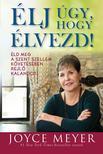 Joyce Meyer - Élj úgy, hogy élvezd!<!--span style='font-size:10px;'>(G)</span-->