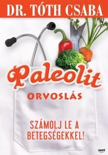 Csaba Dr. Tóth - Paleolit orvoslás [eKönyv: epub, mobi]