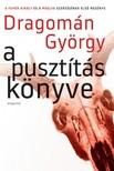 DRAGOMÁN GYÖRGY - A pusztítás könyve [eKönyv: epub, mobi]<!--span style='font-size:10px;'>(G)</span-->