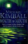 Kimball, Michael - Mouth to Mouth [antikvár]