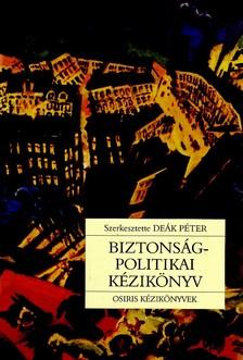 DEÁK PÉTER (SZERK.) - Biztonságpolitikai kézikönyv