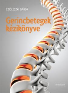 Czigléczki Gábor - Gerincbetegek kézikönyve Fájó kérdések, segítő válaszok