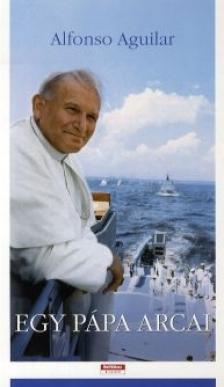 Alfonso Aguilar - Egy pápa arcai