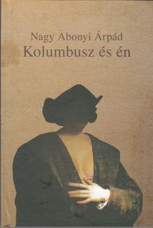Nagy Abonyi Árpád - Kolumbusz és én
