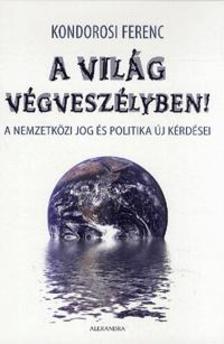 Kondorosi Ferenc - A világ végveszélyben - A nemzetközi jog és politika új kérdései