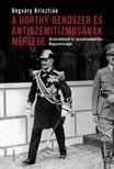 UNGVÁRY KRISZTIÁN - A Horthy-rendszer és antiszemitizmusának mérlege - Diszkrimináció és társadalompolitika Magyarországon, 1919-1944 [eKönyv: epub, mobi]<!--span style='font-size:10px;'>(G)</span-->
