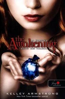 Kelley Armstrong - Sötét erő trilógia 2: The Awakening - KEMÉNY BORÍTÓS