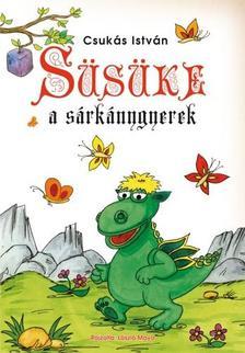 CSUKÁS ISTVÁN - Süsüke, a sárkánygyerek - KEMÉNY BORÍTÓS
