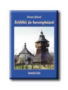 Kovács József - Felföldi fa harangházak