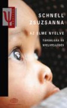 Schnell Zsuzsanna - Az elme nyelve. Társalgás és nyelvfejlődés
