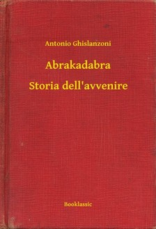 Ghislanzoni, Antonio - Abrakadabra - Storia dell'avvenire [eKönyv: epub, mobi]