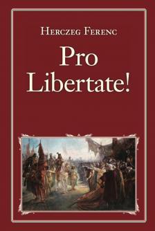Herczeg Ferenc - Pro Libertate! - Nemzeti Könyvtár