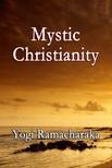 Ramacharaka Yogi - Mystic Christianity [eKönyv: epub,  mobi]