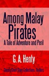 Henty G. A. - Among Malay Pirates - A Tale of Adventure and Peril [eKönyv: epub, mobi]