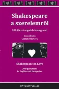 Cseszkó Renáta (szerkesztő) - Shakespeare a szerelemről - 200 idézet angolul és magyarul