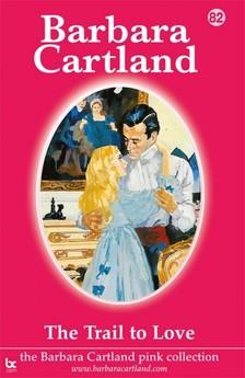 Barbara Cartland - The Trail To love [eKönyv: epub, mobi]