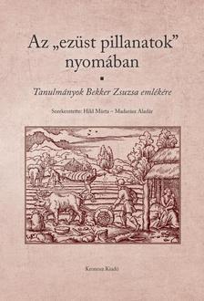 """Hild Márta, Madarász Aladár (szerk.) - Az """"ezüst pillanatok"""" nyomában. Tanulmányok Bekker Zsuzsa emlékére"""