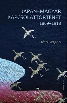Tóth Gergely - Japán-magyar kapcsolattörténet 1869-1913