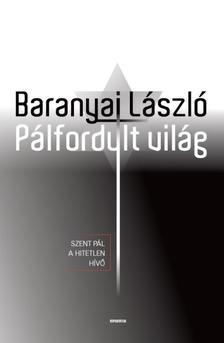 Baranyai László - Pálfordult világ