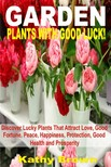 Brown Kathy - Garden Plants With Good Luck! - Discover Lucky Plants That Attract Love,  Good Fortune,  Peace,  Happiness,  Protection,  Good Health and Prosperity [eKönyv: epub,  mobi]