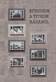 Okváth Imre, Palasik Mária (szerk.) - Epizódok a Titkok Házából. A politikai rendőrség mindennapjai 1956 után