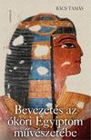 Bács Tamás - Bevezetés az ókori Egyiptom művészetébe<!--span style='font-size:10px;'>(G)</span-->