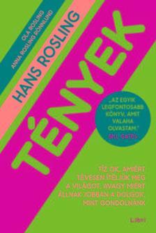 Rosling, Hans - Tények - Tíz ok, amiért tévesen ítéljük meg a világot, avagy miért állnak jobban a dolgok, mint gondolnánk