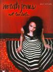 Jones, Norah - NORAH JONES - NOT TO LATE FOR PIANO / VOCAL / GUITAR