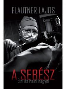 Flautner Lajos - A Sebész [eKönyv: epub, mobi]