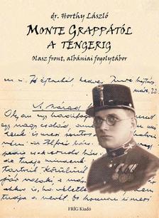 dr. Horthy László - MONTE GRAPPÁTÓL A TENGERIG - Olasz front, albániai fogolytábor