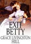 HILL, GRACE LIVINGSTON - Exit Betty [eKönyv: epub,  mobi]