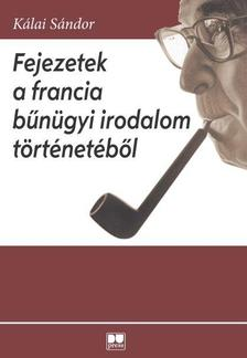 Kálai Sándor - Fejezetek a francia bűnügyi irodalom történetéből