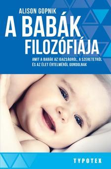 GOPNIK, ALISON - A babák filozófiája - Amit a babák az igazságról, a szeretetről és az élet értelméről gondolnak