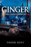 Kusy Frank - Ginger the Gangster Cat [eKönyv: epub,  mobi]