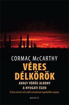 Cormac McCarthy - VÉRES DÉLKÖRÖK  AVAGY VÖRÖS ALKONY A NYUGATI ÉGEN__